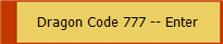 Dragon Code 777 -- Enter